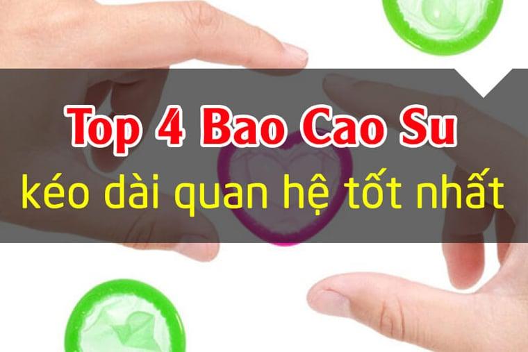Top 4 bao cao su kéo dài thời gian quan hệ tốt nhất