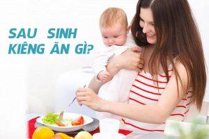 Sau sinh cần kiêng ăn gì tốt cho cả mẹ và bé